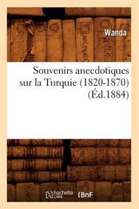 Souvenirs Anecdotiques Sur La Turquie (1820-1870) (�d.1884)
