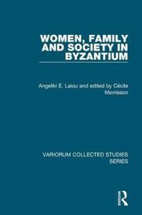 Women, Family and Society in Byzantium