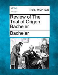 Review of the Trial of Origen Bacheler