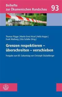 Grenzen Respektieren - Uberschreiten - Verschieben: Festgabe Zum 60. Geburtstag Von Christoph Stuckelberger