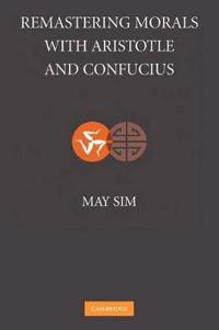 Remastering Morals with Aristotle and Confucius