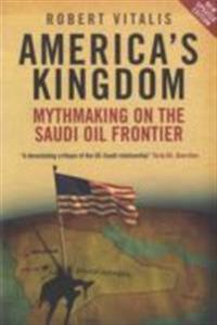 America's Kingdom: Mythmaking on the Saudi Oil Frontier
