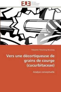 Vers Une Decortiqueuse de Grains de Courge (Cucurbitaceae)