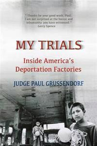 My Trials: Inside America's Deportation Factories: Inside America's Deportation Factories