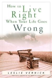 How to Live Right When Your Life Goes Wrong