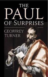 The Paul of Surprises: His Vision of the Christian Life