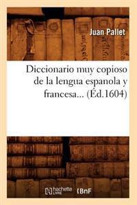 Diccionario Muy Copioso de la Lengua Espanola y Francesa (�d.1604)