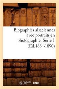 Biographies Alsaciennes Avec Portraits En Photographie. Serie 1 (Ed.1884-1890)