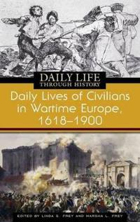 Daily Lives of Civilians in Wartime Europe, 1618-1900