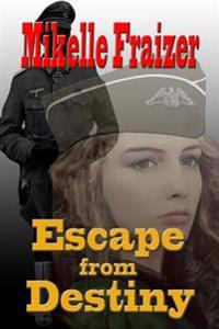 Escape from Destiny: A WWII Action/Romance