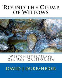 'Round the Clump of Willows: Westchester/Playa del Rey, California