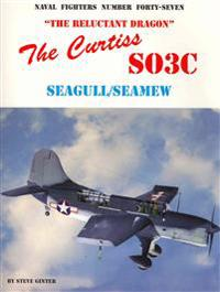 The Curtiss SO3C Seagull/Seamew: The Reluctant Dragon