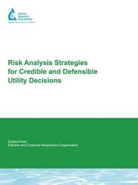 Risk Analysis Strategies for Credible and Defensible Utility Decisions