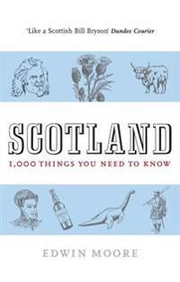 Scotland: 1000 Things You Need to Know
