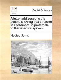 A Letter Addressed to the People Shewing That a Reform in Parliament, Is Preferable to the Sinecure System.