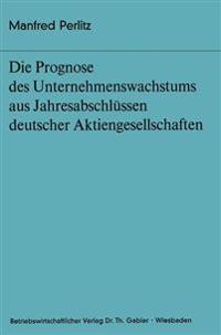 Die Prognose Des Unternehmens- Wachstums Aus Jahresabschlussen Deutscher Aktiengesellschaften