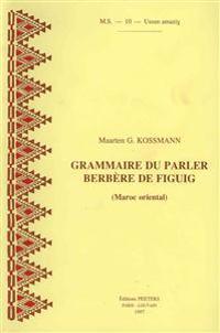 Grammaire Du Parler Berbere de Figuig (Maroc Oriental)