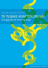 TA TILBAKE KRAFTEN DIN NÅ - ENERGIGUIDE FOR BARN OG UNGE