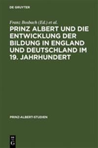 Prinz Albert und die Entwicklung der Bildung in England und Deutschland im 19. Jahrhundert / Prince Albert and the Development of Education in England and Germany in the 19th Century