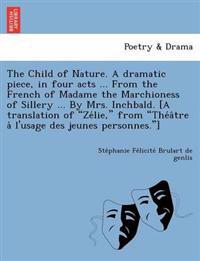 """The Child of Nature. a Dramatic Piece, in Four Acts ... from the French of Madame the Marchioness of Sillery ... by Mrs. Inchbald. [A Translation of """"Ze Lie,"""" from """"The a Tre A L'Usage Des Jeunes Personnes.""""]"""