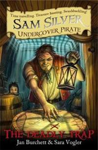 The Deadly Trap: Sam Silver: Undercover Pirate 4