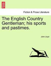 The English Country Gentleman; His Sports and Pastimes.