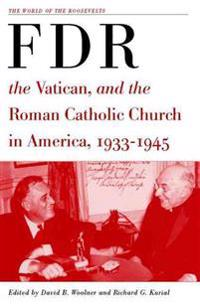 Franklin D. Roosevelt, The Vatican, and the Roman Catholic Church in America, 1933-1945