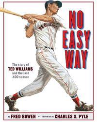 No Easy Way: The Story of Ted Williams and the Last .400 Season