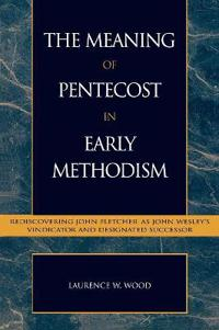 The Meaning of Pentecost in Early Methodism
