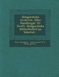 Delagardiska Archivet, Eller Handlingar Ur Grefl. Delagardiska Bibliotheket ~pa ¨lober¨od... - Peter Wieselgren, Jakob Gustaf De la Gardie (grefve) pdf epub