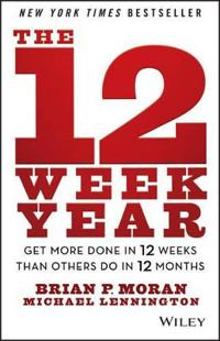 The 12 Week Year: Get More Done in 12 Weeks Than Others Do in 12 Months