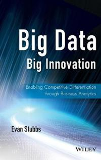 Big Data, Big Innovation: Enabling Competitive Differentiation Through Business Analytics