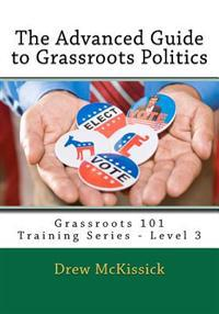 The Advanced Guide to Grassroots Politics: Grassroots 101 Training Series - Level 3
