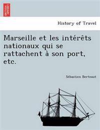 Marseille Et Les Inte Re Ts Nationaux Qui Se Rattachent a Son Port, Etc.