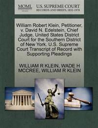 William Robert Klein, Petitioner, V. David N. Edelstein, Chief Judge, United States District Court for the Southern District of New York. U.S. Supreme Court Transcript of Record with Supporting Pleadings