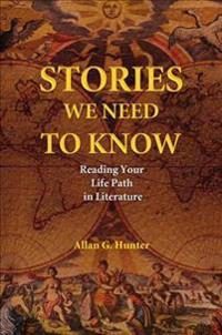 Stories We Need to Know: Reading Your Life Path in Literature