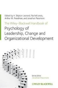 The Wiley-Blackwell Handbook of the Psychology of Leadership, Change, and Organizational Development