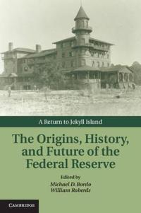 The Origins, History, and Future of the Federal Reserve