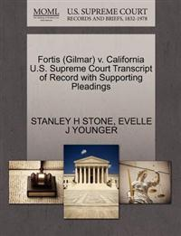 Fortis (Gilmar) V. California U.S. Supreme Court Transcript of Record with Supporting Pleadings