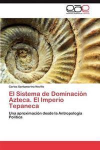 El Sistema de Dominacion Azteca. El Imperio Tepaneca