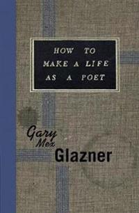 How to Make a Life As a Poet