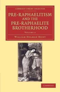 Pre-Raphaelitism and the Pre-Raphaelite Brotherhood 2 Volume Set Pre-Raphaelitism and the Pre-Raphaelite Brotherhood