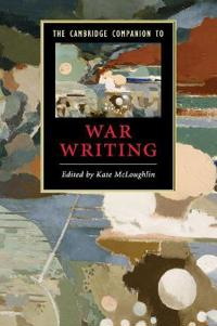 The Cambridge Companion to War Writing
