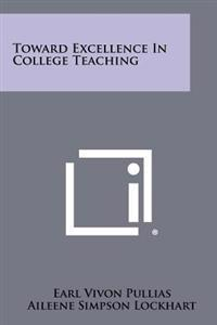 Toward Excellence in College Teaching