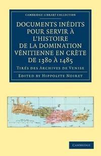 Documents Inedits Pour Servir a L'histoire De La Domination Venitienne En Crete De 1380 a 1485