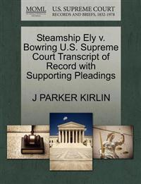 Steamship Ely V. Bowring U.S. Supreme Court Transcript of Record with Supporting Pleadings