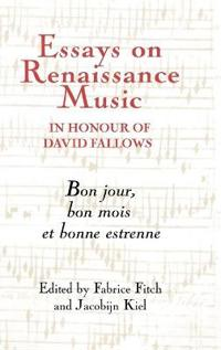Essays on Renaissance Music in Honour of David Fallows