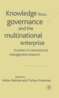 Knowledge Flows, Governance and the Multinational Enterprise