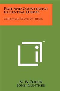 Plot and Counterplot in Central Europe: Conditions South of Hitler