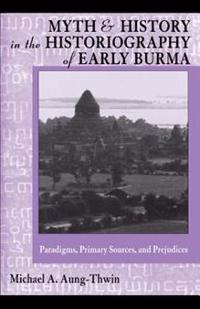 Myth and History in the Historiography of Early Burma